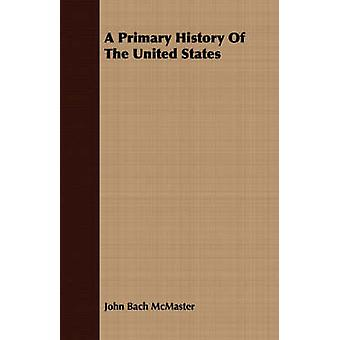 A Primary History Of The United States by McMaster & John Bach
