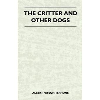 The Critter and Other Dogs by Terhune & Albert Payson
