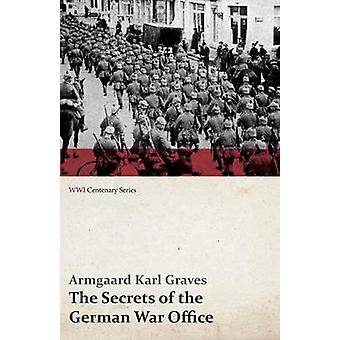 The Secrets of the German War Office WWI Centenary Series by Graves & Armgaard Karl
