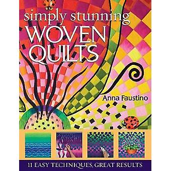 Simply Stunning Woven Quilts 11 Easy Techniques Great Results With Patterns by Faustino & Anna