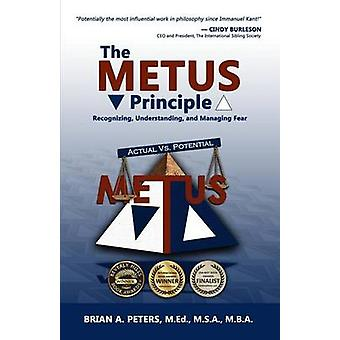 The METUS Principle Recognizing Understanding and Managing Fear by Peters & Brian A.
