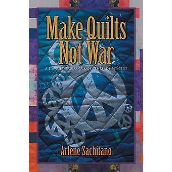 Make Quilts Not War by Sachitano & Arlene