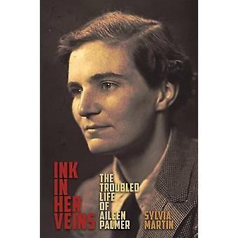 Ink in Her Veins The Troubled Life of Aileen Palmer by Martin & Sylvia