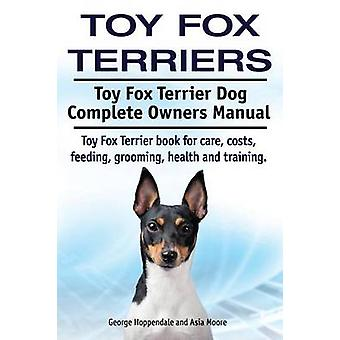 Toy Fox Terriers. Toy Fox Terrier Dog Complete Owners Manual. Toy Fox Terrier book for care costs feeding grooming health and training. by Hoppendale & George
