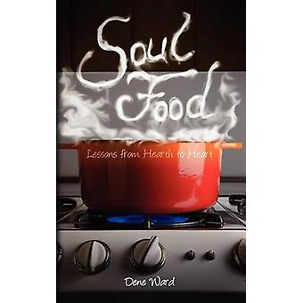 Soul Food Lessons from Hearth to Heart by Ward & Dene
