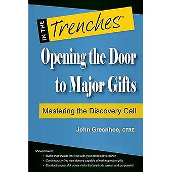 Opening the Door to Major Gifts Mastering the Discovery Call by Greenhoe & John