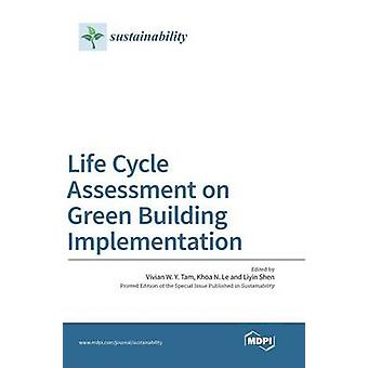 Life Cycle Assessment on Green Building Implementation by Tam & Vivian W. Y.