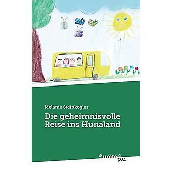 Die Geheimnisvolle Reise Ins Hunaland by Steinkogler & Melanie