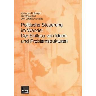 Politische Steuerung Im Wandel Der Einfluss Von Ideen Und Problemstrukturen by Holzinger & Katharina