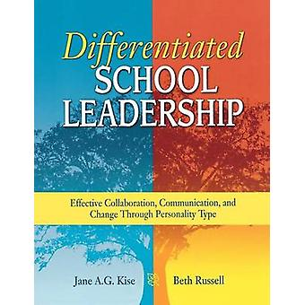 Differentiated School Leadership Effective Collaboration Communication and Change Through Personality Type von Kise & Jane A. G.