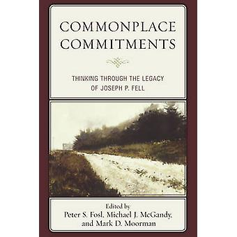 Commonplace Commitments Thinking Through the Legacy of Joseph P. Fell by Fosl & Peter S