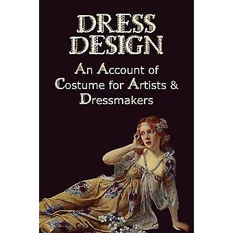 Dress Design  An Account of Costume for Artists  Dressmakers by Hughes & Talbot