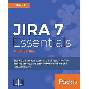 JIRA 7 Essentials  Fourth Edition by Li & Patrick