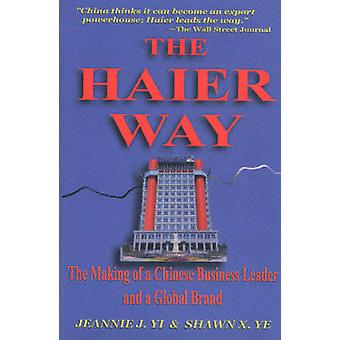 The Haier Way The Making of a Chinese Business Leader and a Global Brand by Yi & Jeannie J