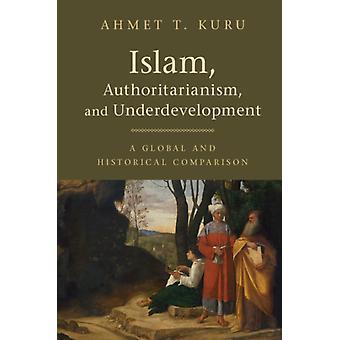 Islam Authoritarianism and Underdevelopment by Ahmet T Kuru
