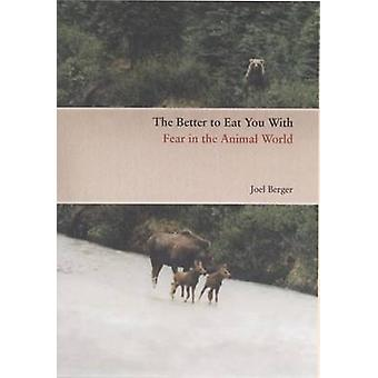 The Better to Eat You with - Fear in the Animal World by Joel Berger -