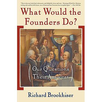 What Would the Founders Do? by Richard Brookhiser - 9780465008209 Book
