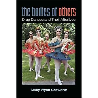 The Bodies of Others - Drag Dances and Their Afterlives by Selby Wynn