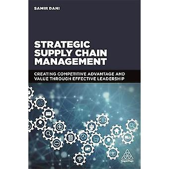 Strategic Supply Chain Management - Creating Competitive Advantage and