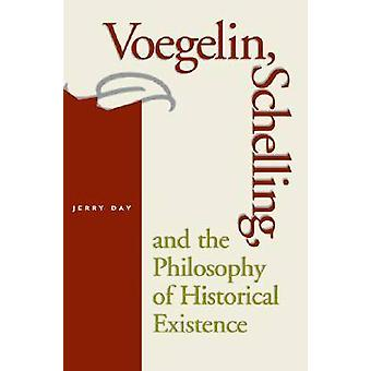Voegelin - Schelling and the Philosophy of Historical Existence by Je