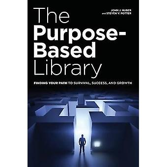 The Purpose-Based Library - Finding Your Path to Survival - Success -