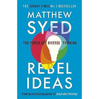 Rebel Ideas - The Power of Diverse Thinking by Matthew Syed - 97814736