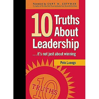 10 Truths About Leadership - -it's Not Just About Winning by Peter A L