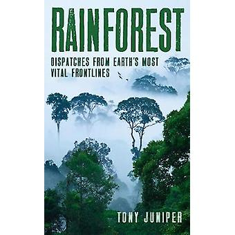 Rainforest - Dispatches from Earth's Most Vital Frontlines by Tony Jun