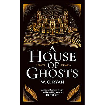 A House of Ghosts - The perfect ghostly golden age mystery by W. C. Ry