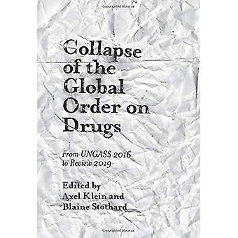 Collapse of the Global Order on Drugs - From UNGASS 2016 to Review 201