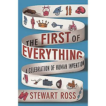 The First of Everything - A History of Human Invention - Innovation an
