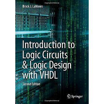 Introduction to Logic Circuits & Logic Design with VHDL by Brock