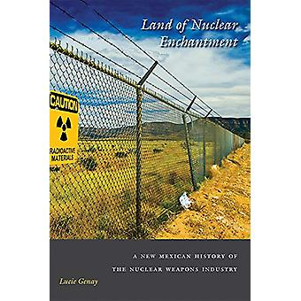 Land of Nuclear Enchantment - A New Mexican History of the Nuclear Wea