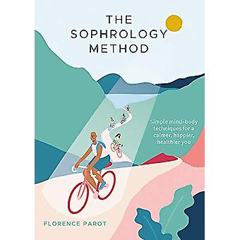 The Sophrology Method - Simple mind-body techniques for a calmer - hap