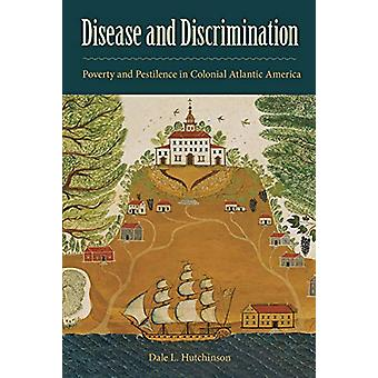Disease and Discrimination - Poverty and Pestilence in Colonial Atlant