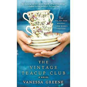The Vintage Teacup Club by Vanessa Greene - 9780425265581 Book