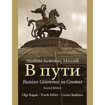 Student Activities Manual to Accompany  V Puti  Russian Grammar in Context by Frank J. Miller & Ganna Kudyma & Olga E. Kagan