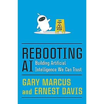 Rebooting AI - Building Artificial Intelligence We Can Trust by Gary M