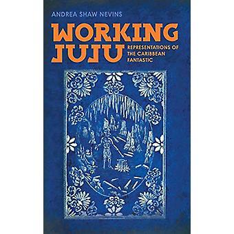Working Juju - Representations of the Caribbean Fantastic by Andrea Sh