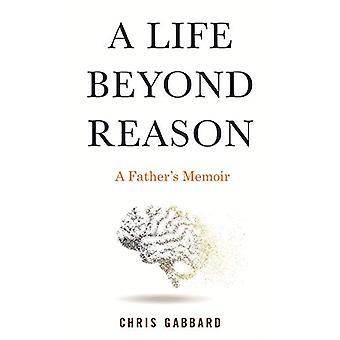 Life Beyond Reason - A Father's Memoir by Chris Gabbard - 978080702838