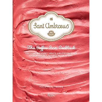 Sant Ambroeus The Cafe Cookbook  Light Lunches Sweet Treats and Coffee Drinks from New Yorks Favorite Milanese Cafe by Sant Ambroeus