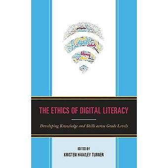 The Ethics of Digital Literacy - Developing Knowledge and Skills Acros