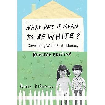 Wat betekent het om blank te zijn ontwikkelen witte raciale geletterdheid herziene editie 497 Contrapunten studies in kritiek