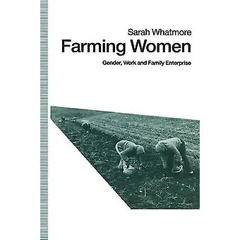 Farming Women - Gender - Work and Family Enterprise by Sarah Whatmore