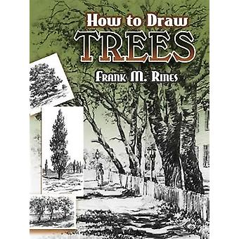 How to Draw Trees by Frank M. Rines