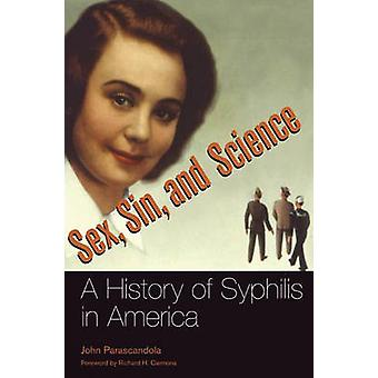 Sex - Sin - and Science - A History of Syphilis in America di John Par