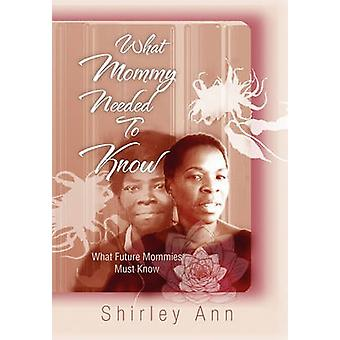 What Mommy Needed To Know by Shirley Ann - 9781453574003 Book