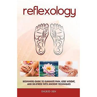 Reflexology - Beginners Guide to Eliminate Pain - Lose Weight and de-S