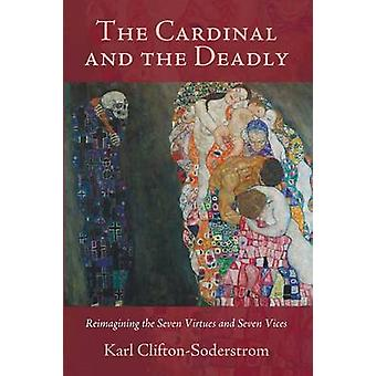 The Cardinal and the Deadly - Reimagining the Seven Virtues and Seven