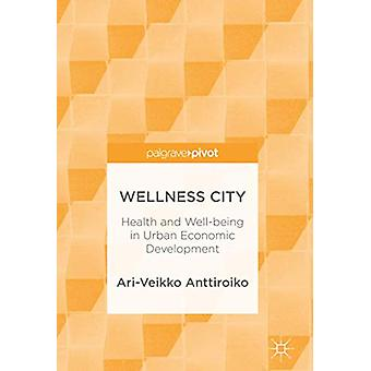 Wellness City - Health and Well-being in Urban Economic Development by